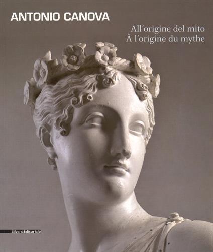 Antonio Canova : A l'origine du mythe : exposi...