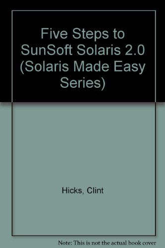 Five Steps to Sunsoft Solaris 2.* (Solaris Made Easy Series)