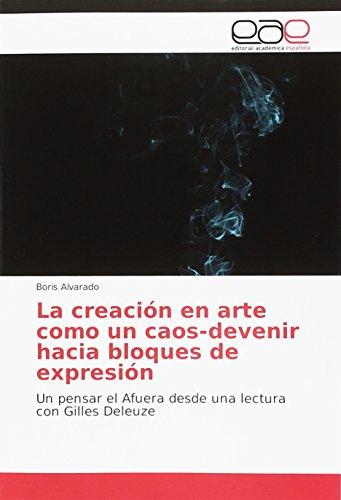 La creación en arte como un caos-devenir hacia bloques de expresión: Un pensar el Afuera desde una lectura con Gilles Deleuze