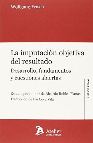 Imputación objetiva del resultado : desarrollo, fundamentos y cuestiones abiertas por Wolfgang Frisch