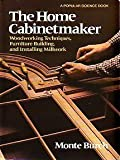 The home cabinetmaker: Woodworking techniques, furniture building, and installing millwork by Monte Burch (1981-05-03)