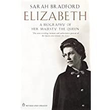 Elizabeth: A Biography of Her Majesty the Queen (Penguin Literary Biographies)