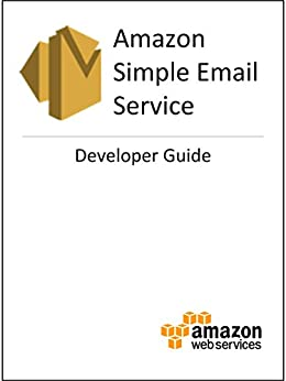 Amazon Simple Email Service Developer Guide (English Edition) di [Amazon Web Services]