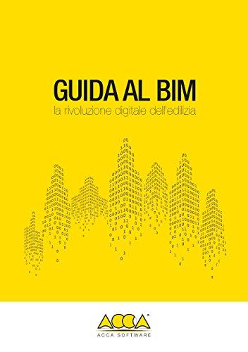 Guida al BIM: la rivoluzione digitale dell'edilizia (Collana BIM Vol. 1)