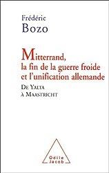 Mitterrand, la fin de la guerre froide et l'unification allemande : De Yalta à Maastricht
