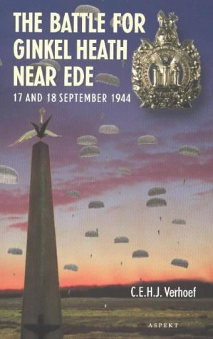 Battle for Ginkel Heath Near Ede: 17 and 18 September 1944 por C. E. H. J. Verhoef