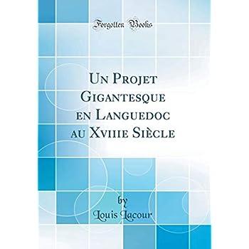 Un Projet Gigantesque En Languedoc Au Xviiie Siècle (Classic Reprint)