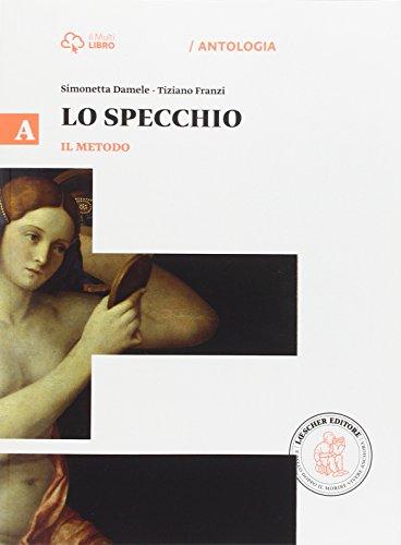 Lo specchio. Vol. A il metodo. Per le Scuole superiori. Con e-book. Con espansione online