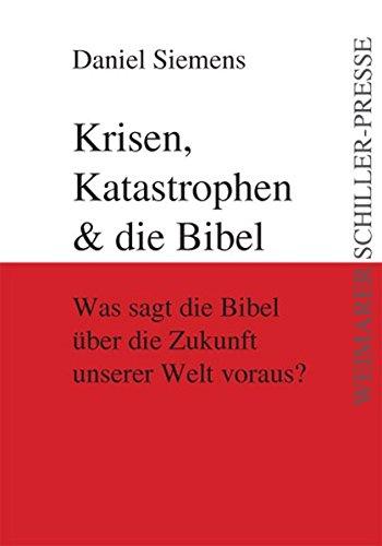Krisen, Katastrophen & die Bibel: Was sagt die Bibel über die Zukunft unserer Welt voraus? (Weimarer Schiller-Presse)
