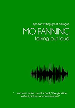 Talking out loud: Sparkling tips for writing great dialogue by [Fanning, Mo]