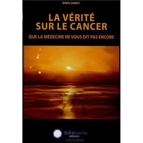 Vérité sur le cancer (La) : Que la médecine ne vous dit pas encore