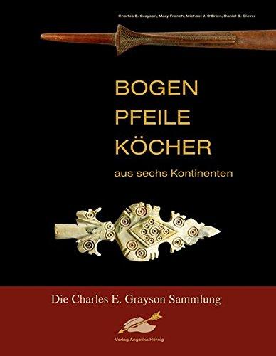 Bogen, Pfeile, Köcher aus sechs Kontinenten: Die Charles E. Grayson Sammlung