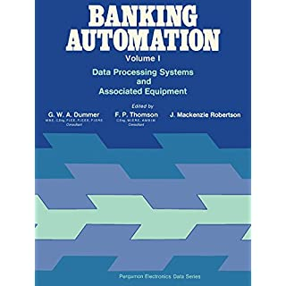 Banking Automation: Data Processing Systems and Associated Equipment (Pergamon electronics data series) (English Edition)