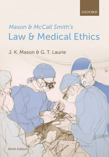 Mason and McCall Smith's Law and Medical Ethics 9th (ninth) Edition by Mason, Kenyon, Laurie, Graeme published by OUP Oxford (2013)