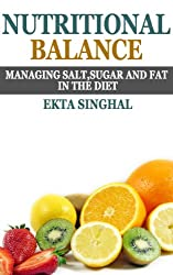 Nutritional Balance- Managing Salt, Sugar and Fat in the Diet (English Edition)