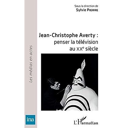 Jean-Christophe Averty : penser la télévision au XXe siècle (Les médias en actes)