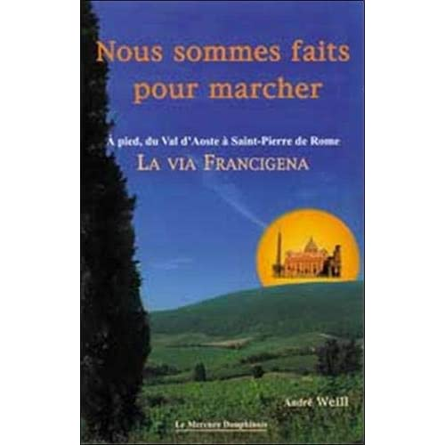 Nous sommes faits pour marcher - A pied, du Val d'Aoste à Saint-Pierre de Rome - La Via Francigena