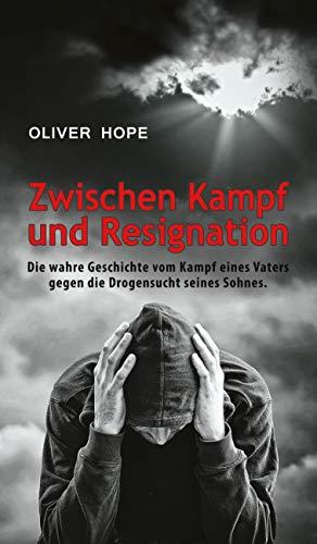 Zwischen Kampf und Resignation: Die wahre Geschichte vom Kampf eines Vaters gegen die Drogensucht seines Sohnes