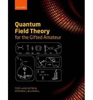 [(Quantum Field Theory for the Gifted Amateur)] [ By (author) Tom Lancaster, By (author) Stephen J. Blundell ] [June, 2014]