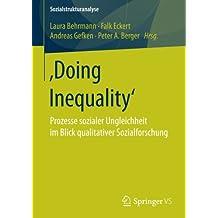 Doing Inequality': Prozesse sozialer Ungleichheit im Blick qualitativer Sozialforschung (Sozialstrukturanalyse)