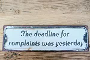 Distressed Iron Sign 'The Deadline For Complaints Was Yesterday'
