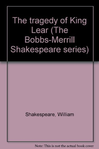 The tragedy of King Lear (The Bobbs-Merrill Shakespeare series)