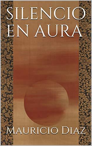 Silencio en aura eBook: Diaz, Mauricio: Amazon.es: Tienda Kindle