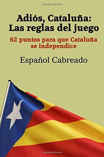 Adiós Cataluña: Las reglas del juego: 62 puntos para que Cataluña se independice