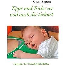 Tipps und Tricks vor und nach der Geburt: Ratgeber für (werdende) Mütter