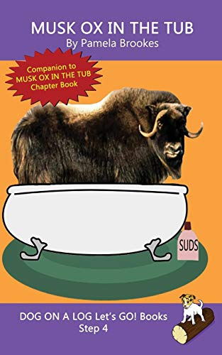 Musk Ox In The Tub: Systematic Decodable Books for Phonics Readers and Kids With Dyslexia (DOG ON A LOG Let's GO! Books)