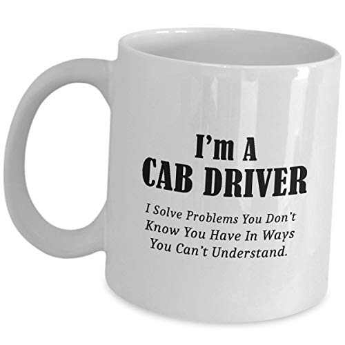 Im A Cab Driver Funny Cute Gag Gift - I Solve Problems - Taxi Drivers Coffee Mug Tea Cup Chauffeur Appreciation As Seen On T Shirt For Men Women