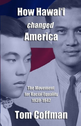 How Hawaii Changed America: The Movement for Racial Equality 1939-1942 (Tom Coffman)