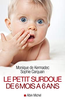 Le Petit Surdoué de 6 mois à 6 ans par [de Kermadec, Monique, Carquain, Sophie]