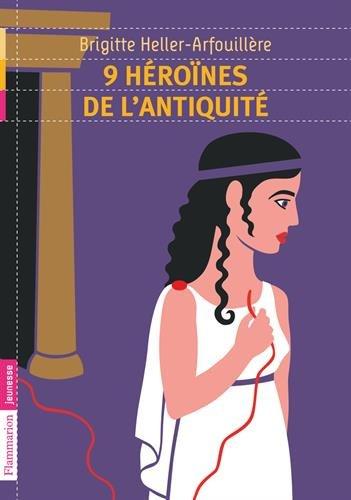 Neuf héroïnes de l'Antiquité par Brigitte Heller-Arfouillère