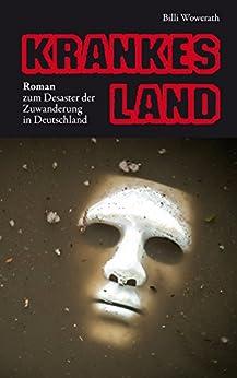 KRANKES LAND: Roman zum Desaster der Zuwanderung in Deutschland