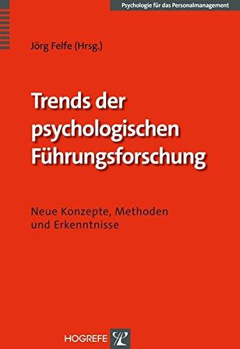 Trends der psychologischen Führungsforschung: Neue Konzepte, Methoden und Erkenntnisse (Psychologie für das Personalmanagement)