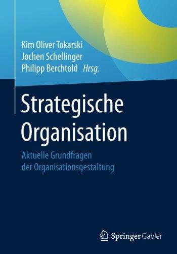 Strategische Organisation: Aktuelle Grundfragen der Organisationsgestaltung