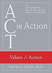ACT in Action: Values and Action by Steven C. Hayes PhD (2007-11-15)