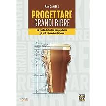 Progettare grandi birre. La guida definitiva per produrre gli stili classici della birra
