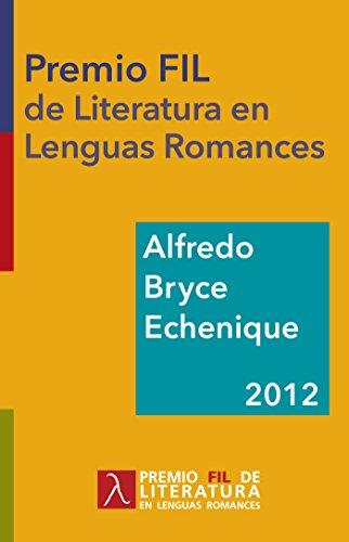 Alfredo Bryce Echenique. Premio FIL de Literatura 2012 (Premio Premio FIL de Literatura) por Alfredo Bryce Echenique