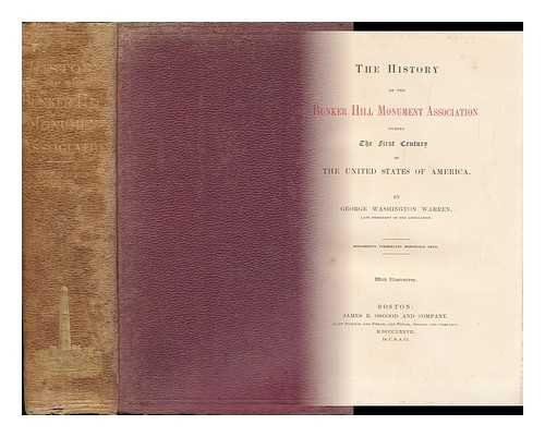 The History of the Bunker Hill Monument Association During the First Century of the United States of America / by George Washington Warren