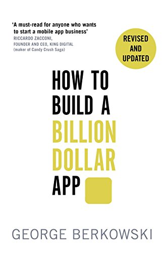 How to Build a Billion Dollar App: Discover the secrets of the most successful entrepreneurs