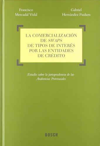 La comercialización de swaps de tipos de interés por las entidades de crédito: Estudio sobre la jurisprudencia de las Audiencias Provinciales por Francisco Mercadal Vidal
