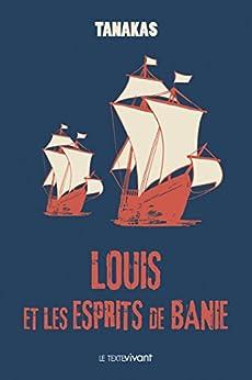 Louis et les esprits de Banie: Roman historique par [Tanakas, Jean-Thierry]