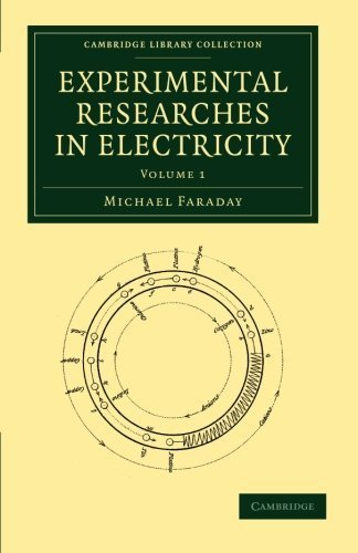 Experimental Researches in Electricity (Cambridge Library Collection - Physical Sciences) (Volume 1) 1st edition by Faraday, Michael (2012) Paperback