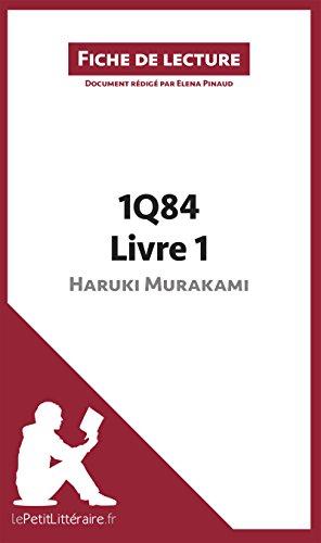 1Q84 d'Haruki Murakami - Livre 1 de Haruki Murakami (Fiche de lecture): Résumé complet et analyse détaillée de l'oeuvre par Elena Pinaud