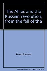 Allies and the Russian Revolution from the Fall of the Monarchy to the Peace of Brest-Litovsk