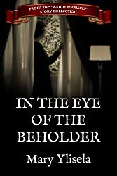 In the Eye of the Beholder (The Watch Yourself Story Collection Book 1)