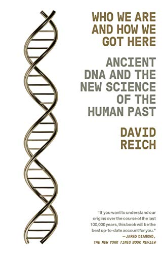 Who We Are and How We Got Here: Ancient DNA and the New Science of the Human Past