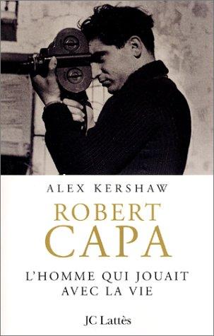 Robert Capa : L'homme qui jouait avec la vie par Alex Kershaw